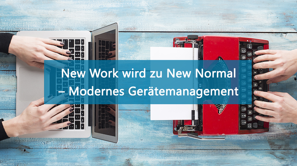 New Work wird zu New normal_Modern Management_Modernes Gerätemanagement_Gérard Mons_Blogbeitrag